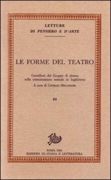 Le forme del teatro. Contributi del Gruppo di ricerca sulla comunicazione teatrale in Inghilterra. Vol. 3 - copertina