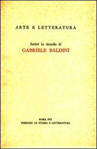 Arte e letteratura. Scritti in ricordo di Gabriele Baldini