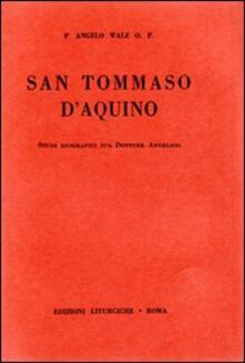 San Tommaso d'Aquino. Studi biografici sul Dottore Angelico - Angelus Walz - copertina