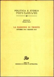 La passione di Trieste. Ottobre 1914-maggio 1915