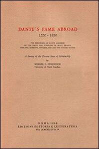 Dante's fame abroad (1350-1850). The influence of Dante Alighieri on the poets and scholars of Spain, France, England, Germany, Switzerland and the United States