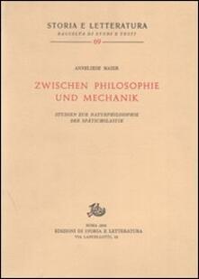 Studien zur Naturphilosophie der Spätscholastik (rist. anast.). Vol. 5: Zwischen Philosophie und Mechanik. - Anneliese Maier - copertina