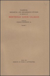 Classical medieval and Renaissance studies in honor of Berthold Louis Ullman