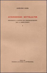 Ausgehendes Mittelalter. Gesammelte Aufsätze zur Geistesgeschichte des 14. Jahrhunderts. Vol. 1