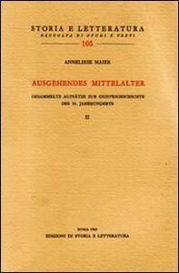 Ausgehendes Mittelalter. Gesammelte Aufsätze zur Geistesgeschichte des 14. Jahrhunderts. Vol. 2
