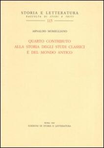 Quarto contributo alla storia degli studi classici e del mondo antico