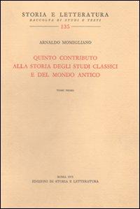 Quinto contributo alla storia degli studi classici e del mondo antico