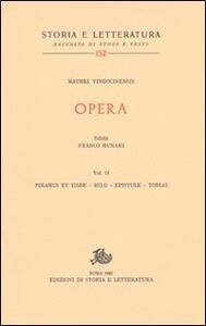 Opera. Vol. 2: Piramus et Tisbe-Milo-Epistule-Tobias.