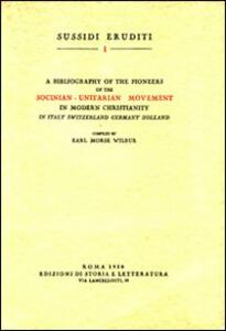 Bibliography of the pioneers of the socinian-unitarian movement in modern christianity