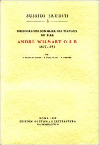 Bibliographie sommaire des travaux du père André Wilmart osb (1876-1941)