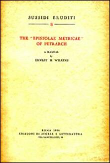 The «Epistolae metricae» of Petrarch. A manual - Ernest H. Wilkins - copertina