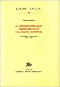 Il giurisdizionalismo pregiannoniano nel regno di Napoli. Problema e bibliografia (1563-1723)