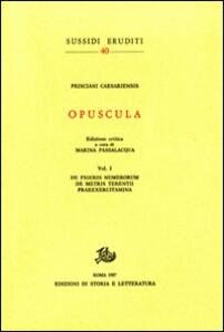 Opuscula. Vol. 1: De figuris numerorum. De metris Terentii. Praeexercitamina.
