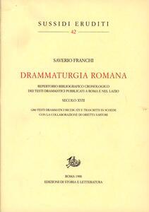Drammaturgia romana. Repertorio bibliografico cronologico dei testi drammatici pubblicati a Roma e nel Lazio. Secolo XVII