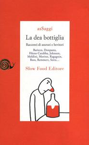 Libro La dea bottiglia. Racconti di assetati e bevitori