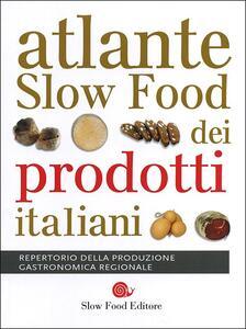 Atlante Slow Food dei prodotti italiani. Repertorio della produzione gastronomica regionale