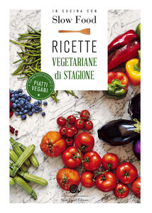 In cucina con Slow Food. Ricette vegetariane di stagione