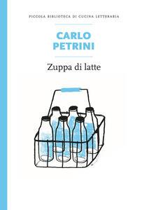 Libro Zuppa di latte Carlo Petrini