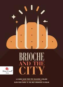 Brioche & the city. La guida Slow Food per le colazioni a Milano