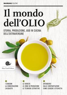 Il mondo dellolio. Storia, produzione, uso in cucina dellextravergine.pdf