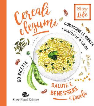 Cereali E Legumi Conoscere Le Varieta E Utilizzarle In Cucina 60 Ricette Stefano Polato Libro Slow Food Salute E Benessere A Tavola Ibs