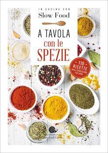A tavola con le spezie. 110 ricette della tradizione italiana