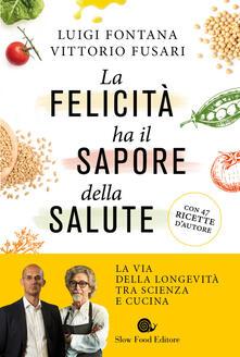 La felicità ha il sapore della salute. La via della longevità tra scienza e cucina.pdf