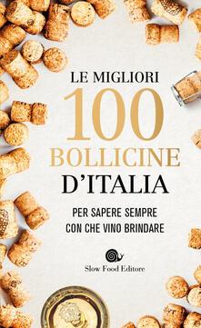Le migliori 100 bollicine dItalia. Per sapere sempre con che vino brindare.pdf