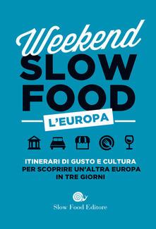 Winniearcher.com Weekend Slow Food. L'Europa. Itinerari di gusto e cultura per scoprire un'altra Europa in tre giorni Image