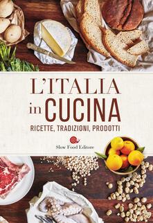 L' Italia in cucina. Ricette, tradizioni, prodotti