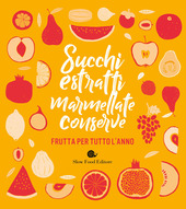 Copertina  Succhi, estratti, marmellate, conserve : frutta per tutto l'anno