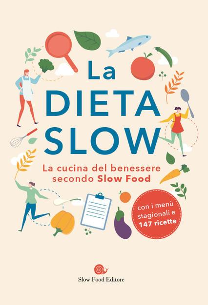 La Dieta Slow La Cucina Del Benessere Secondo Slow Food Libro Slow Food Slow Life Salute E Benessere A Tavola Ibs