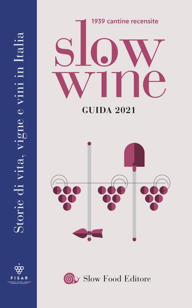 Slow wine 2021. Storie di vita, vigne, vini in Italia - Giancarlo Gariglio  - Fabio Giavedoni - Libro - Slow Food - Guide | IBS