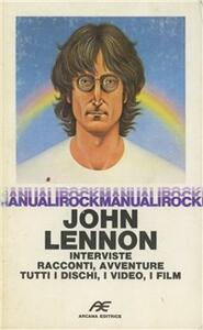 John Lennon. Interviste, racconti, avventure, dischi