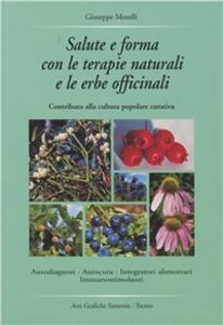 Salute e forma con le terapie naturali e le erbe officinali. Contributo alla cultura popolare curativa