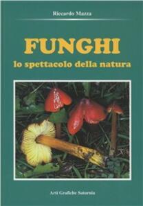 Funghi. Lo spettacolo della natura