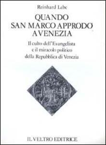Quando san Marco approdò a Venezia. Il culto dell'Evangelista ed il miracolo politico della Repubblica di Venezia