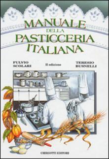 Manuale della pasticceria italiana - Fulvio Scolari,Teresio Busnelli - copertina