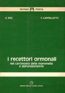 I recettori ormonali nel carcinoma della mammella e dell'endometrio - Adriano Ros,Tiziano Cappelletto - copertina