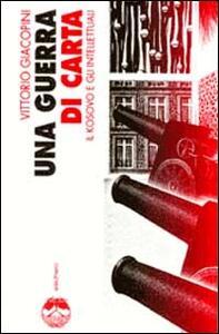 Una guerra di carta. Il Kosovo e gli intellettuali