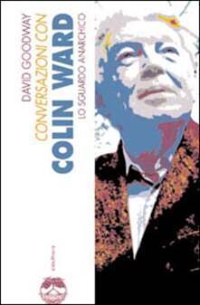 Conversazioni con Colin Ward. Lo sguardo anarchico - David Goodway - copertina