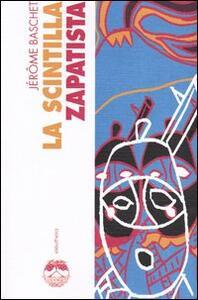 La scintilla zapatista. Insurrezione indigena e resistenza planetaria