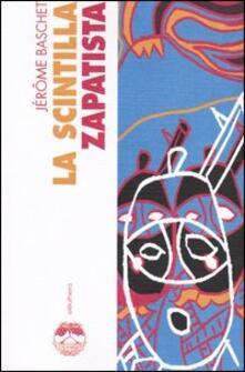 La scintilla zapatista. Insurrezione indigena e resistenza planetaria.pdf