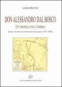 Don Alessandro Dal Bosco. Un profilo nell'ombra - Pretto Luigi - wuz.it