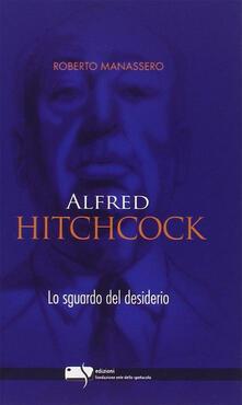 Alfred Hitchcock. Lo sguardo del desiderio - Roberto Manassero - copertina