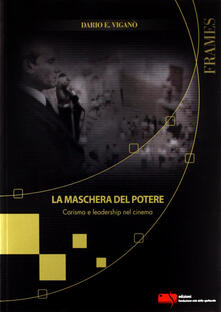 La maschera del potere. Carisma e leadership nel cinema - Dario Edoardo Viganò - copertina