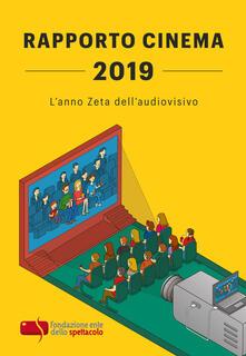 Rapporto cinema 2019. Lanno Zeta dellaudiovisivo.pdf