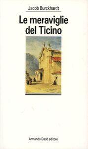 Libro Le meraviglie del Ticino Jacob Burckhardt