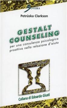 Gestalt Counseling. Per una consulenza psicologica proattiva nella relazione d'aiuto - Petruska Clarkson - copertina