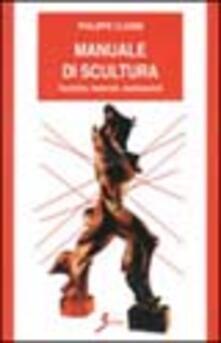 Mercatinidinataletorino.it Manuale di scultura. Tecniche, materiali, realizzazioni Image